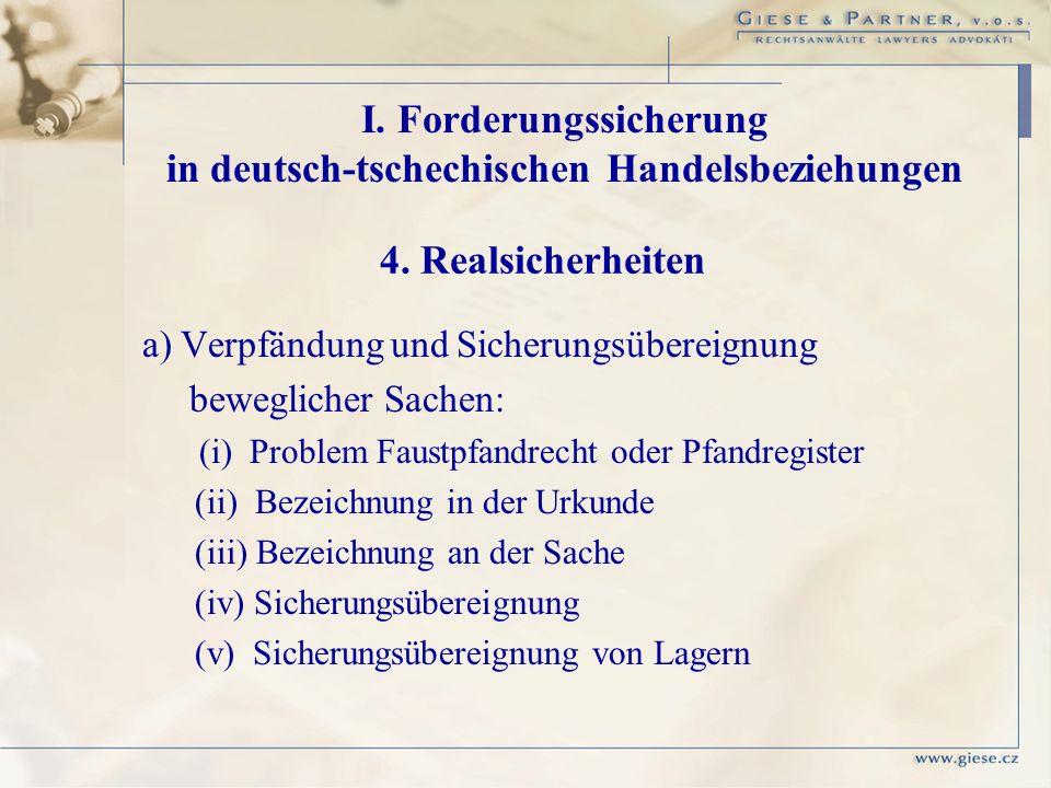 a) Verpfändung und Sicherungsübereignung beweglicher Sachen: (i) Problem Faustpfandrecht oder Pfandregister (ii) Bezeichnung in der Urkunde (iii) Beze
