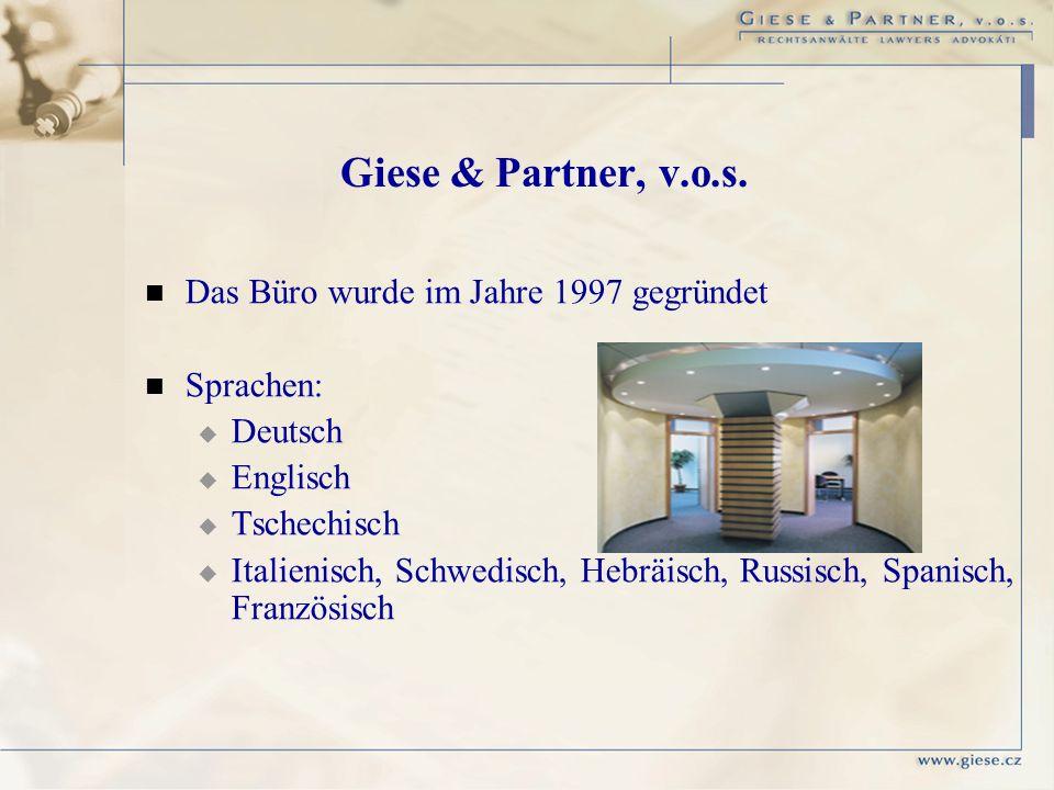 Giese & Partner, v.o.s. Das Büro wurde im Jahre 1997 gegründet Sprachen: Deutsch Englisch Tschechisch Italienisch, Schwedisch, Hebräisch, Russisch, Sp