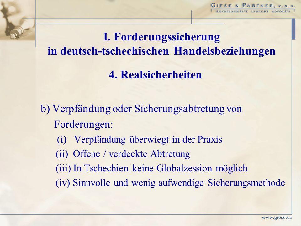 b) Verpfändung oder Sicherungsabtretung von Forderungen: (i) Verpfändung überwiegt in der Praxis (ii) Offene / verdeckte Abtretung (iii) In Tschechien