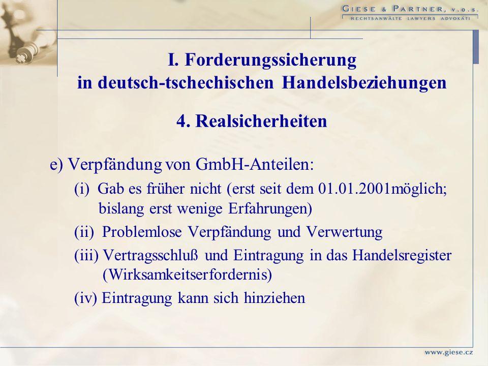e) Verpfändung von GmbH-Anteilen: (i) Gab es früher nicht (erst seit dem 01.01.2001möglich; bislang erst wenige Erfahrungen) (ii) Problemlose Verpfänd