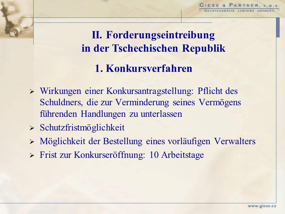 II. Forderungseintreibung in der Tschechischen Republik 1. Konkursverfahren Wirkungen einer Konkursantragstellung: Pflicht des Schuldners, die zur Ver