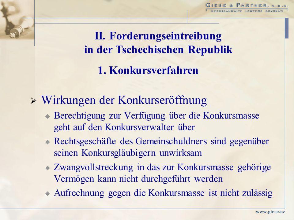 II. Forderungseintreibung in der Tschechischen Republik 1. Konkursverfahren Wirkungen der Konkurseröffnung Berechtigung zur Verfügung über die Konkurs