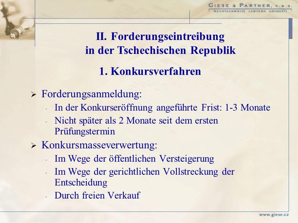II. Forderungseintreibung in der Tschechischen Republik 1. Konkursverfahren Forderungsanmeldung: - - In der Konkurseröffnung angeführte Frist: 1-3 Mon