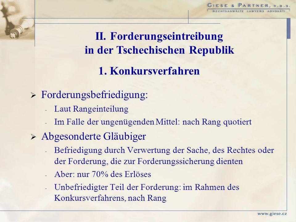 II. Forderungseintreibung in der Tschechischen Republik 1. Konkursverfahren Forderungsbefriedigung: - - Laut Rangeinteilung - - Im Falle der ungenügen