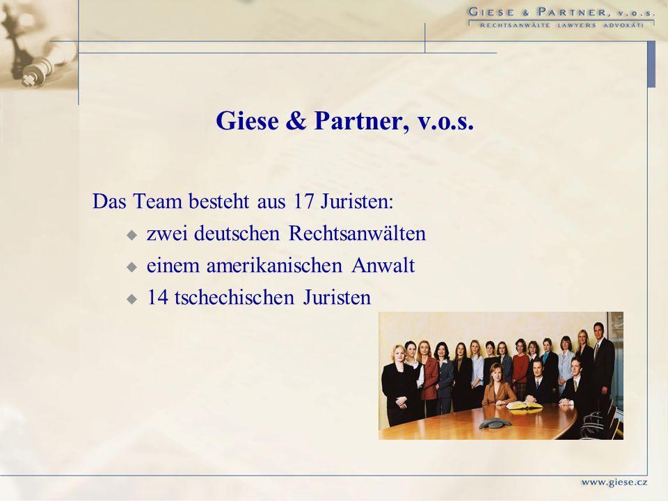 Das Team besteht aus 17 Juristen: zwei deutschen Rechtsanwälten einem amerikanischen Anwalt 14 tschechischen Juristen Giese & Partner, v.o.s.