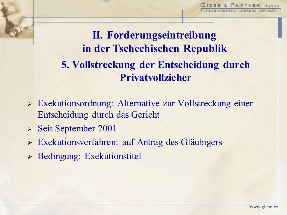 II. Forderungseintreibung in der Tschechischen Republik 5. Vollstreckung der Entscheidung durch Privatvollzieher Exekutionsordnung: Alternative zur Vo