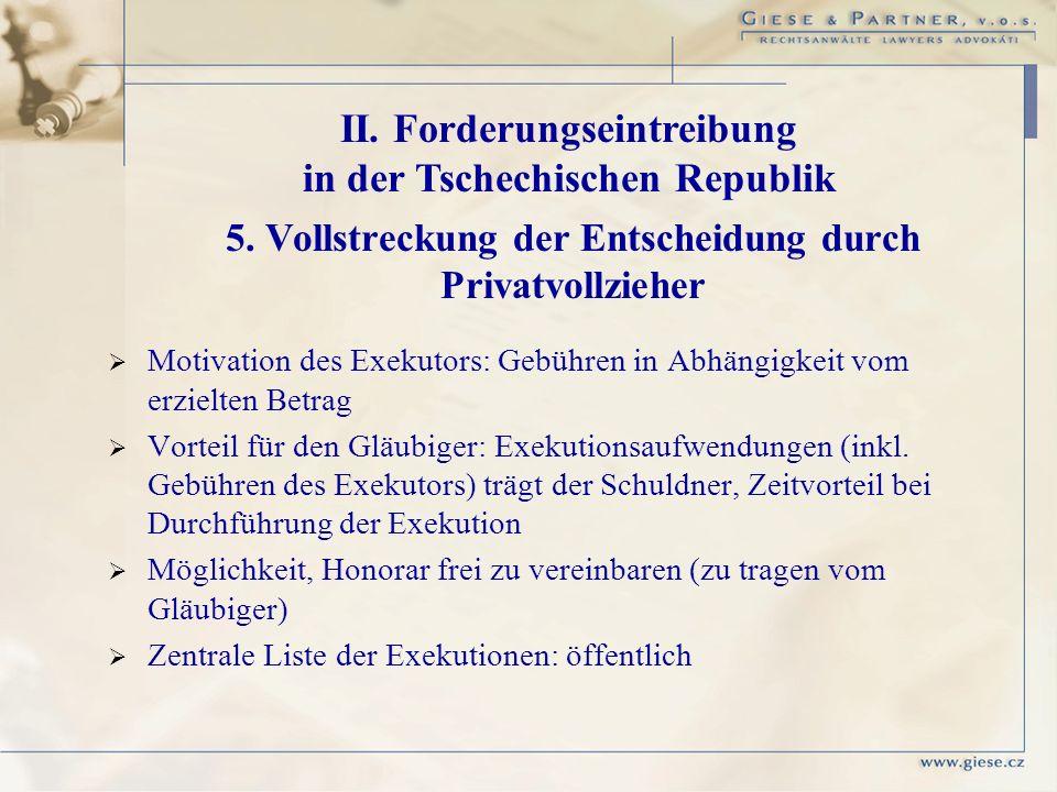 II. Forderungseintreibung in der Tschechischen Republik 5. Vollstreckung der Entscheidung durch Privatvollzieher Motivation des Exekutors: Gebühren in