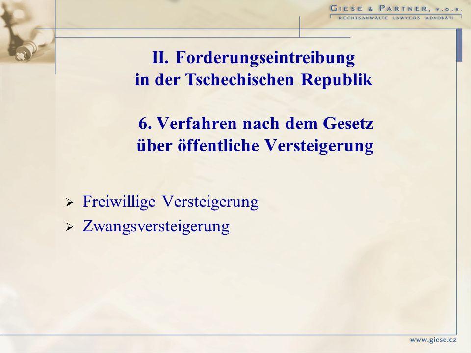 6. Verfahren nach dem Gesetz über öffentliche Versteigerung Freiwillige Versteigerung Zwangsversteigerung II. Forderungseintreibung in der Tschechisch