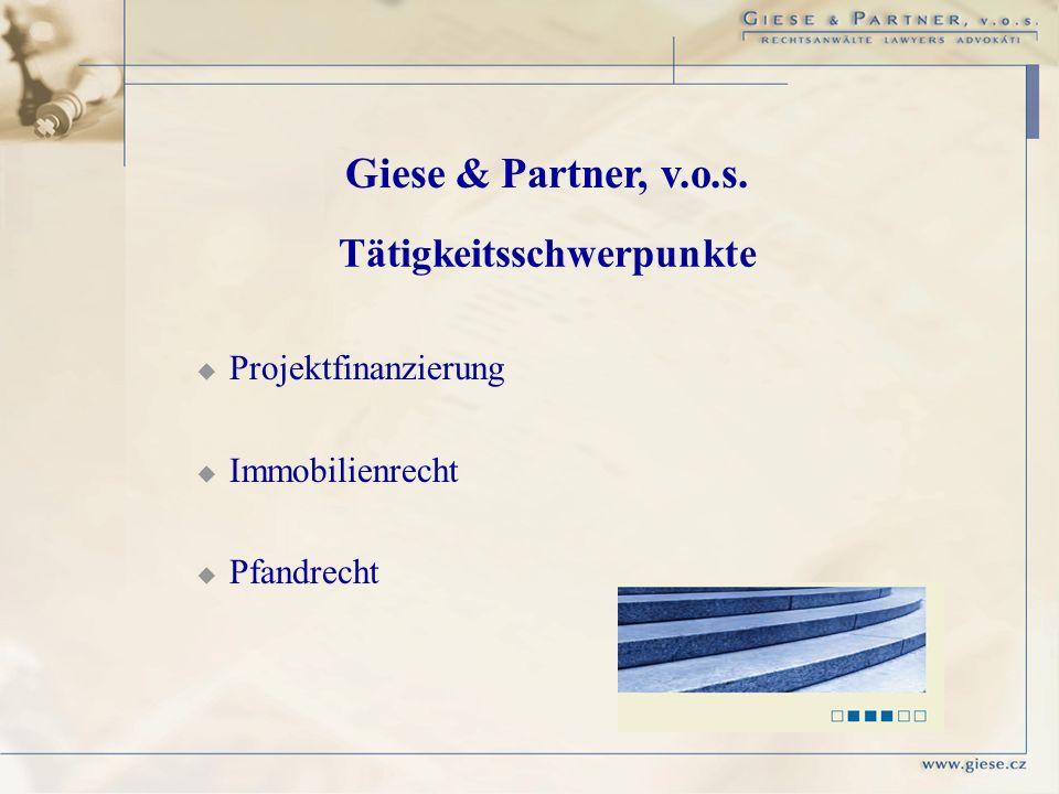 Projektfinanzierung Immobilienrecht Pfandrecht Giese & Partner, v.o.s. Tätigkeitsschwerpunkte