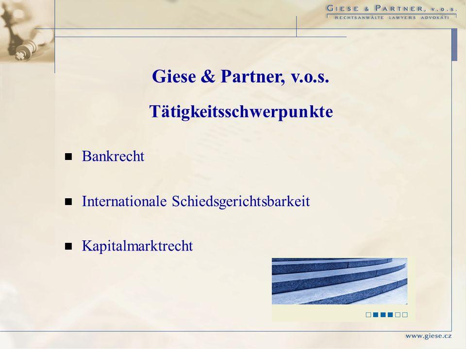 Bankrecht Internationale Schiedsgerichtsbarkeit Kapitalmarktrecht Giese & Partner, v.o.s. Tätigkeitsschwerpunkte