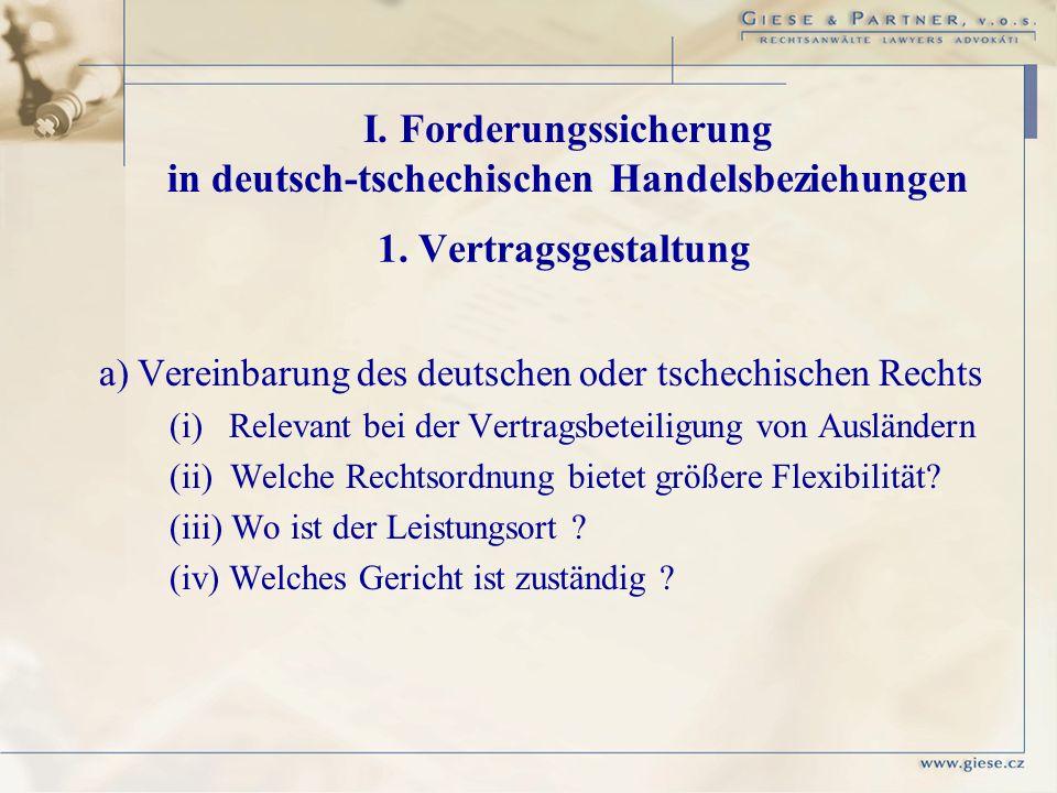 1. Vertragsgestaltung a) Vereinbarung des deutschen oder tschechischen Rechts (i) Relevant bei der Vertragsbeteiligung von Ausländern (ii) Welche Rech