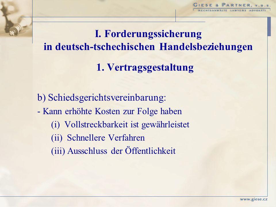 1. Vertragsgestaltung b) Schiedsgerichtsvereinbarung: - Kann erhöhte Kosten zur Folge haben (i) Vollstreckbarkeit ist gewährleistet (ii) Schnellere Ve