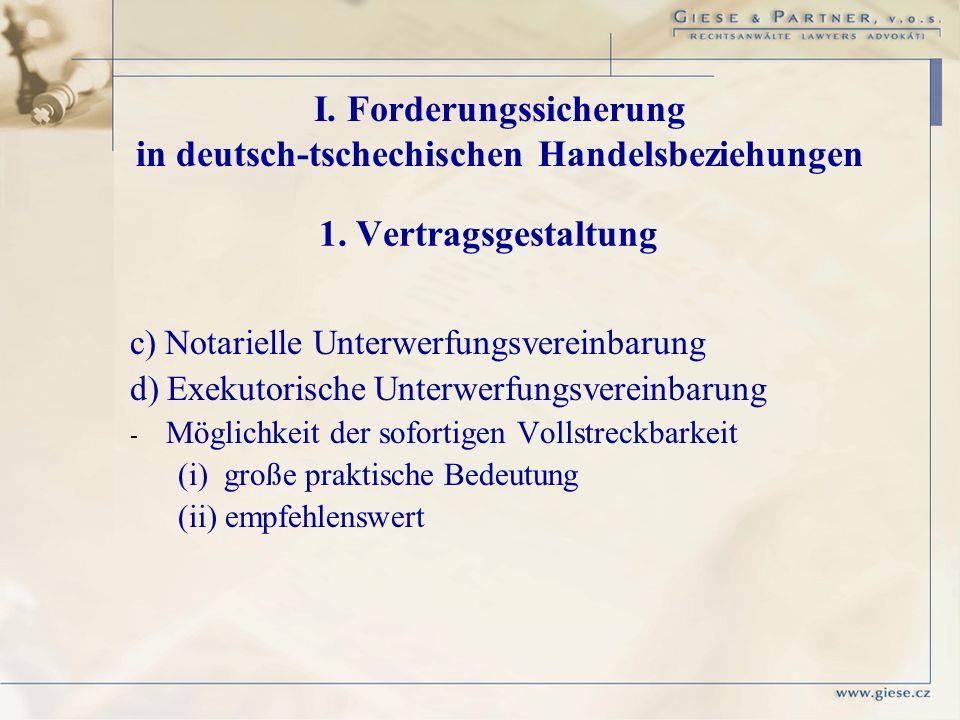 c) Notarielle Unterwerfungsvereinbarung d) Exekutorische Unterwerfungsvereinbarung - - Möglichkeit der sofortigen Vollstreckbarkeit (i) große praktisc