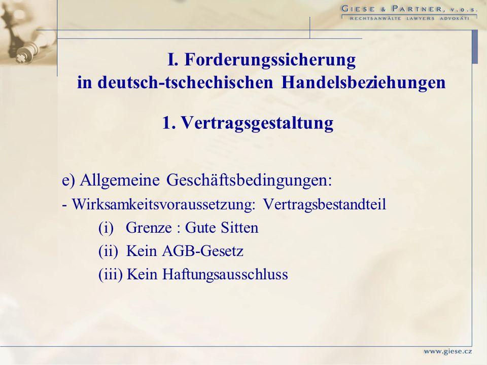 e) Allgemeine Geschäftsbedingungen: - Wirksamkeitsvoraussetzung: Vertragsbestandteil (i) Grenze : Gute Sitten (ii) Kein AGB-Gesetz (iii) Kein Haftungs