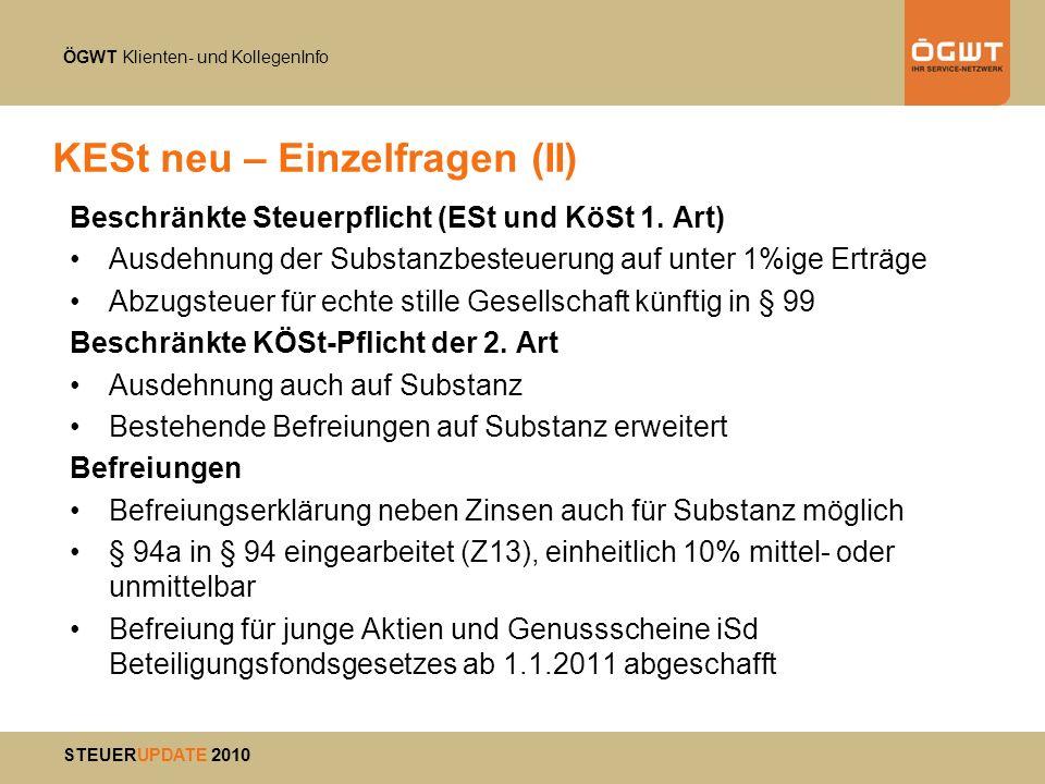 ÖGWT Klienten- und KollegenInfo STEUERUPDATE 2010 KESt neu – Einzelfragen (II) Beschränkte Steuerpflicht (ESt und KöSt 1. Art) Ausdehnung der Substanz