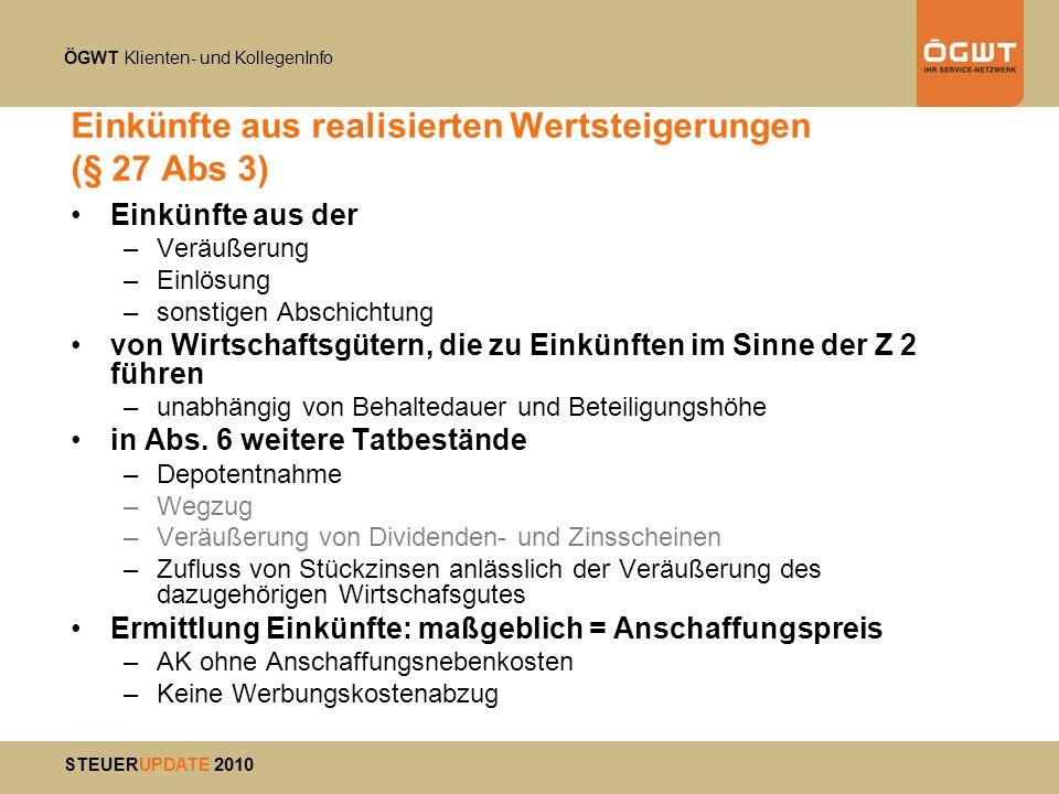 ÖGWT Klienten- und KollegenInfo STEUERUPDATE 2010 Einkünfte aus realisierten Wertsteigerungen (§ 27 Abs 3) Einkünfte aus der –Veräußerung –Einlösung –