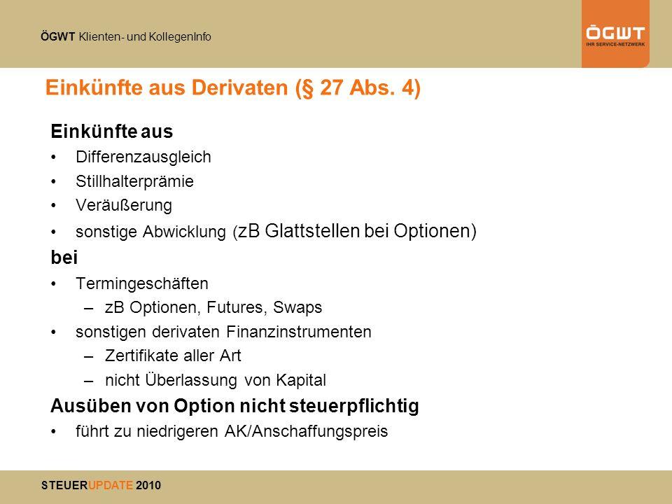 ÖGWT Klienten- und KollegenInfo STEUERUPDATE 2010 Einkünfte aus Derivaten (§ 27 Abs. 4) Einkünfte aus Differenzausgleich Stillhalterprämie Veräußerung