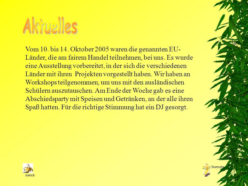 Vom 10. bis 14. Oktober 2005 waren die genannten EU- Länder, die am fairem Handel teilnehmen, bei uns. Es wurde eine Ausstellung vorbereitet, in der s