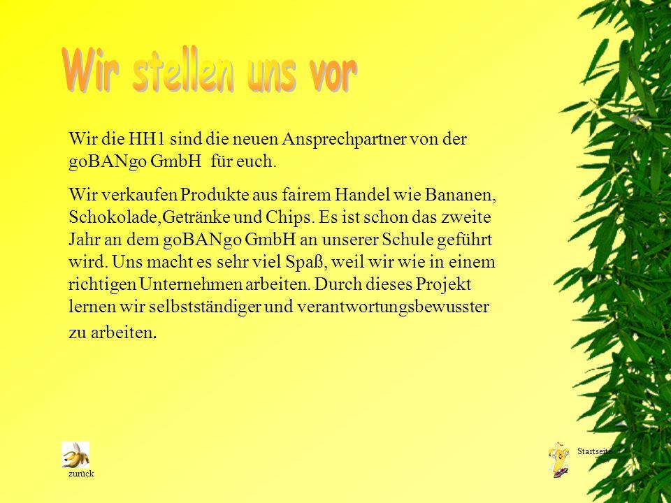 Wir die HH1 sind die neuen Ansprechpartner von der goBANgo GmbH für euch. Wir verkaufen Produkte aus fairem Handel wie Bananen, Schokolade,Getränke un