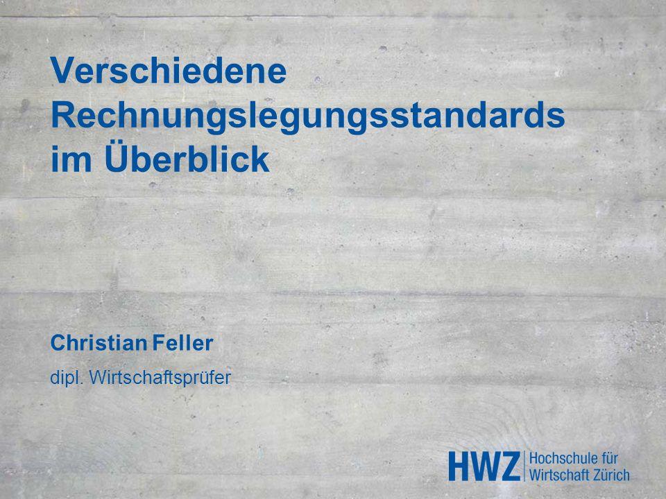 Verschiedene Rechnungslegungsstandards im Überblick Christian Feller dipl. Wirtschaftsprüfer