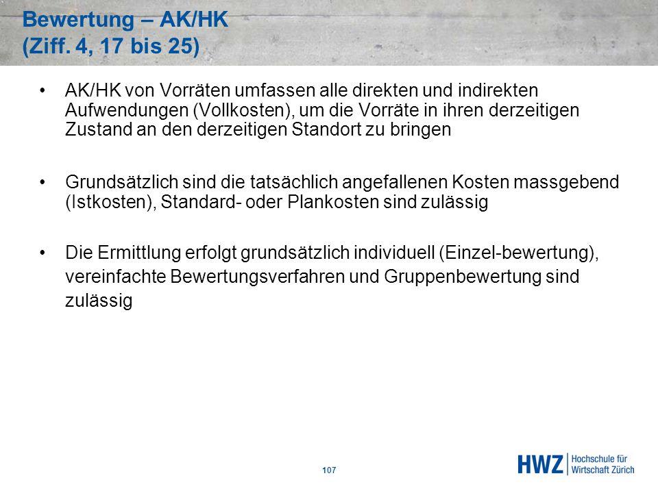 Bewertung – AK/HK (Ziff. 4, 17 bis 25) 107 AK/HK von Vorräten umfassen alle direkten und indirekten Aufwendungen (Vollkosten), um die Vorräte in ihren