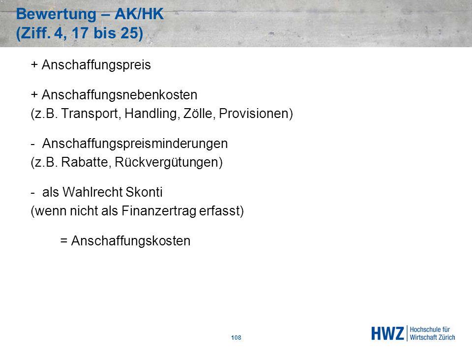 Bewertung – AK/HK (Ziff. 4, 17 bis 25) 108 + Anschaffungspreis + Anschaffungsnebenkosten (z.B. Transport, Handling, Zölle, Provisionen) - Anschaffungs