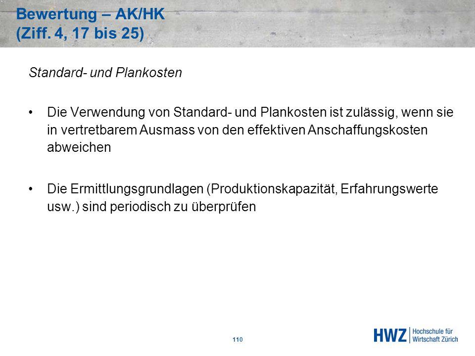 Bewertung – AK/HK (Ziff. 4, 17 bis 25) 110 Standard- und Plankosten Die Verwendung von Standard- und Plankosten ist zulässig, wenn sie in vertretbarem
