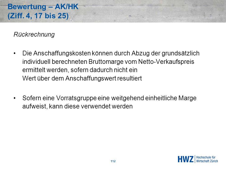 Bewertung – AK/HK (Ziff. 4, 17 bis 25) 112 Rückrechnung Die Anschaffungskosten können durch Abzug der grundsätzlich individuell berechneten Bruttomarg