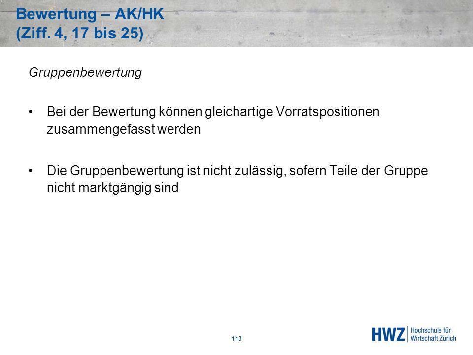 Bewertung – AK/HK (Ziff. 4, 17 bis 25) 113 Gruppenbewertung Bei der Bewertung können gleichartige Vorratspositionen zusammengefasst werden Die Gruppen