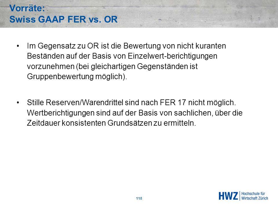 Vorräte: Swiss GAAP FER vs. OR 118 Im Gegensatz zu OR ist die Bewertung von nicht kuranten Beständen auf der Basis von Einzelwert-berichtigungen vorzu