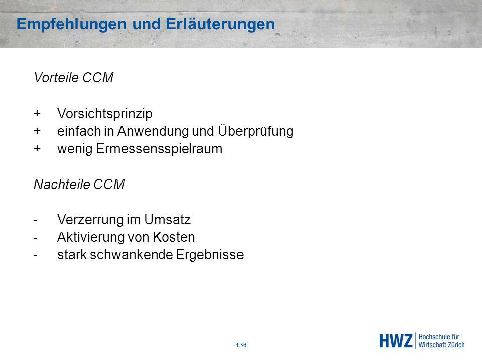 Empfehlungen und Erläuterungen 136 Vorteile CCM +Vorsichtsprinzip +einfach in Anwendung und Überprüfung +wenig Ermessensspielraum Nachteile CCM -Verze