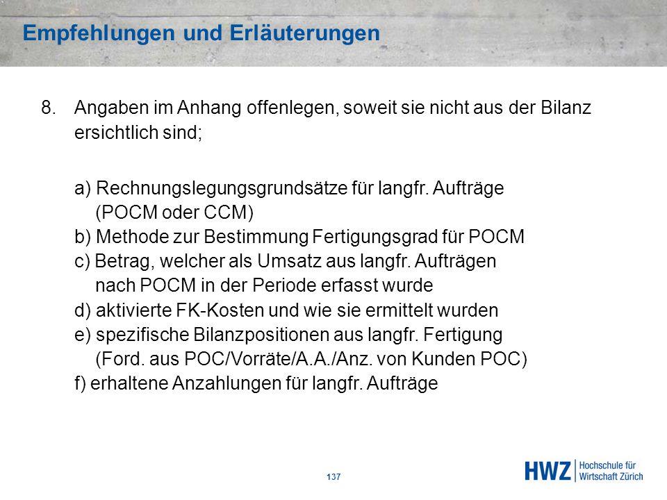 Empfehlungen und Erläuterungen 137 8.Angaben im Anhang offenlegen, soweit sie nicht aus der Bilanz ersichtlich sind; a) Rechnungslegungsgrundsätze für
