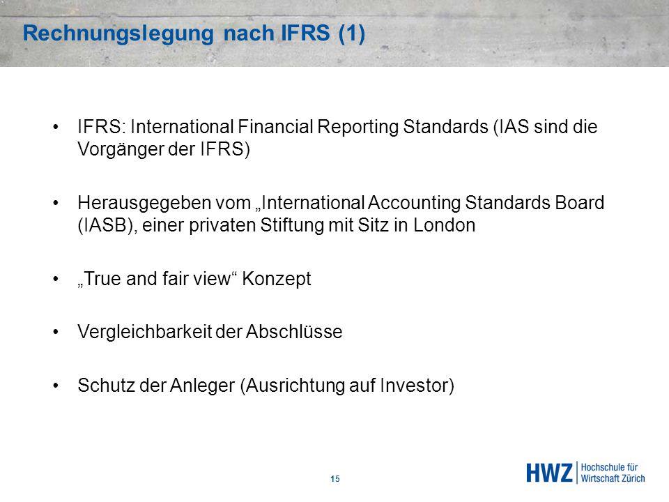 Rechnungslegung nach IFRS (1) 15 IFRS: International Financial Reporting Standards (IAS sind die Vorgänger der IFRS) Herausgegeben vom International A