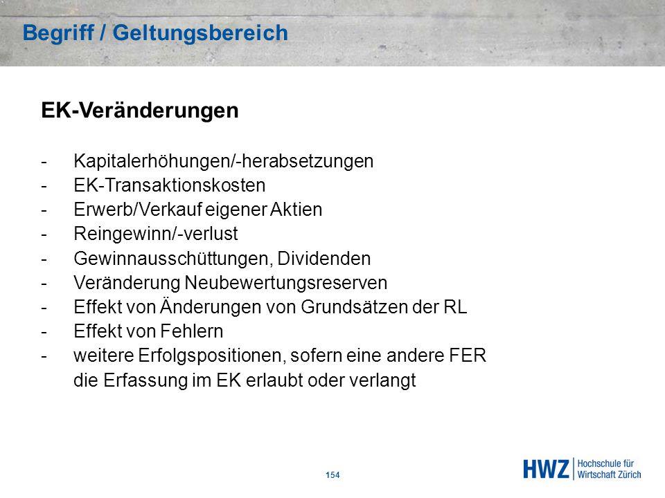 Begriff / Geltungsbereich 154 EK-Veränderungen -Kapitalerhöhungen/-herabsetzungen -EK-Transaktionskosten -Erwerb/Verkauf eigener Aktien -Reingewinn/-v