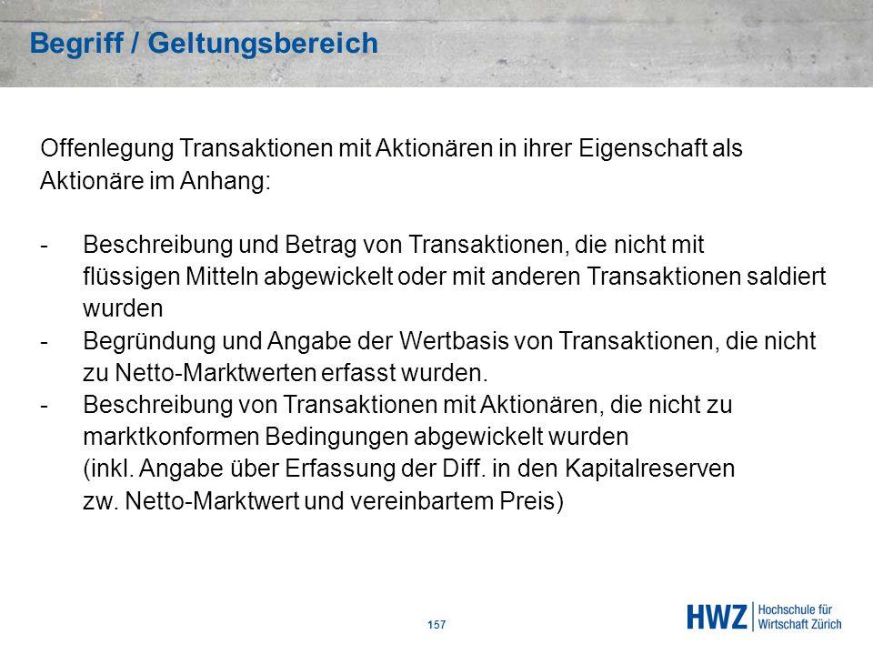 Begriff / Geltungsbereich 157 Offenlegung Transaktionen mit Aktionären in ihrer Eigenschaft als Aktionäre im Anhang: -Beschreibung und Betrag von Tran