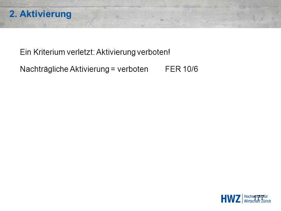 177 2. Aktivierung Ein Kriterium verletzt: Aktivierung verboten! Nachträgliche Aktivierung = verboten FER 10/6