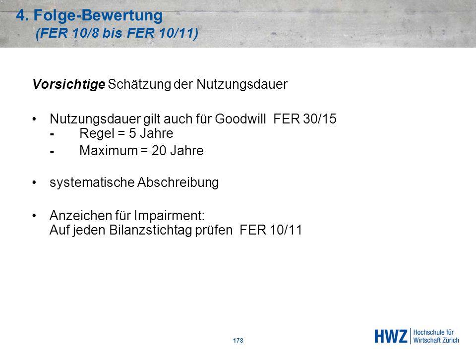 4. Folge-Bewertung (FER 10/8 bis FER 10/11) 178 Vorsichtige Schätzung der Nutzungsdauer Nutzungsdauer gilt auch für Goodwill FER 30/15 -Regel = 5 Jahr