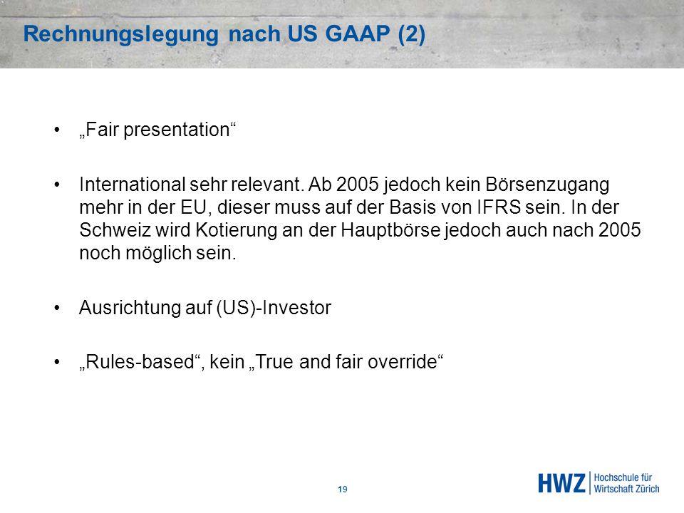 Rechnungslegung nach US GAAP (2) 19 Fair presentation International sehr relevant. Ab 2005 jedoch kein Börsenzugang mehr in der EU, dieser muss auf de