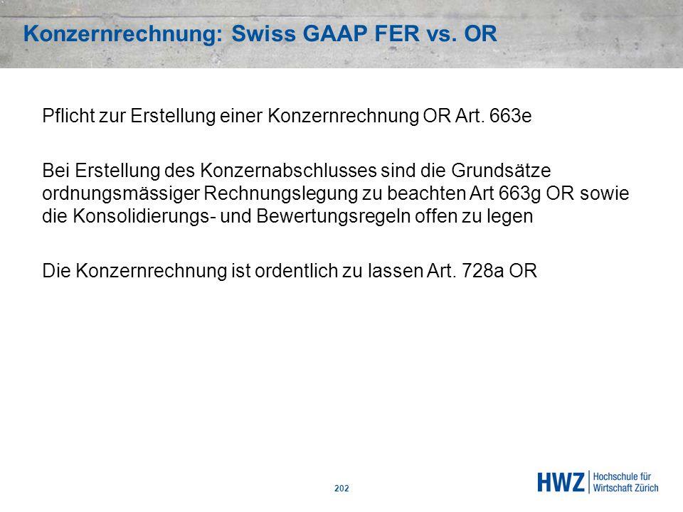 Konzernrechnung: Swiss GAAP FER vs. OR 202 Pflicht zur Erstellung einer Konzernrechnung OR Art. 663e Bei Erstellung des Konzernabschlusses sind die Gr