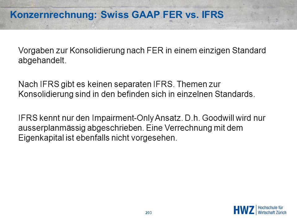 Konzernrechnung: Swiss GAAP FER vs. IFRS 203 Vorgaben zur Konsolidierung nach FER in einem einzigen Standard abgehandelt. Nach IFRS gibt es keinen sep