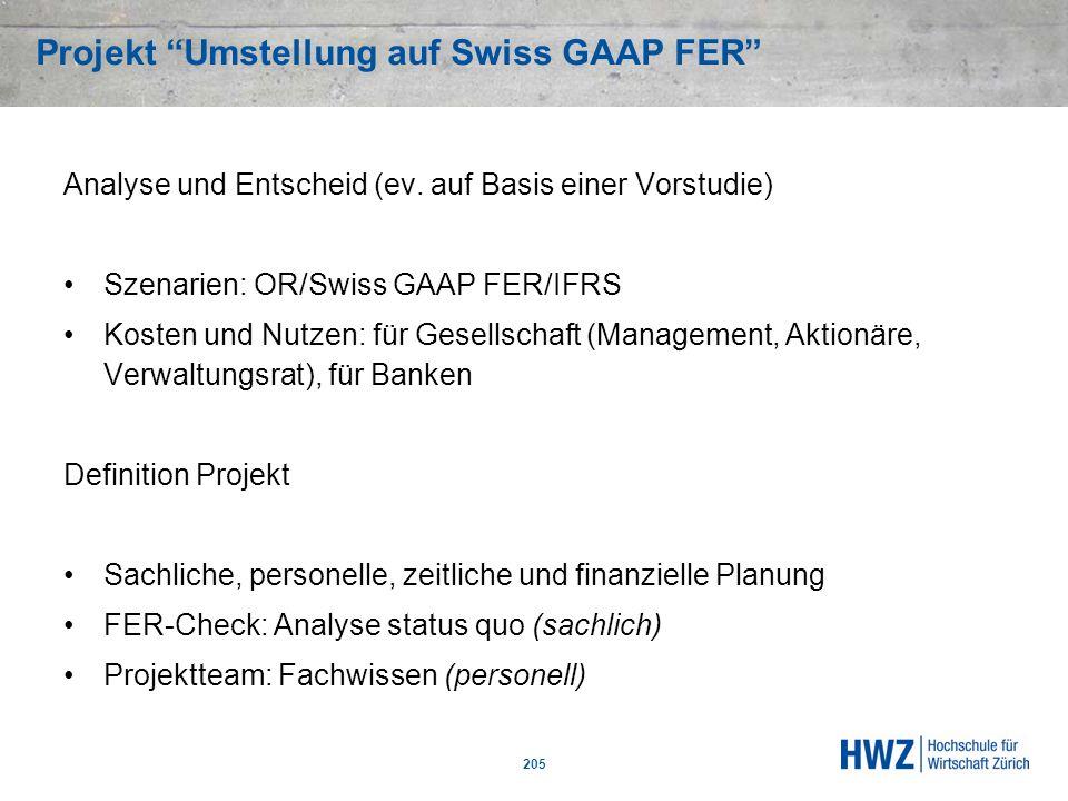 Projekt Umstellung auf Swiss GAAP FER 205 Analyse und Entscheid (ev. auf Basis einer Vorstudie) Szenarien: OR/Swiss GAAP FER/IFRS Kosten und Nutzen: f