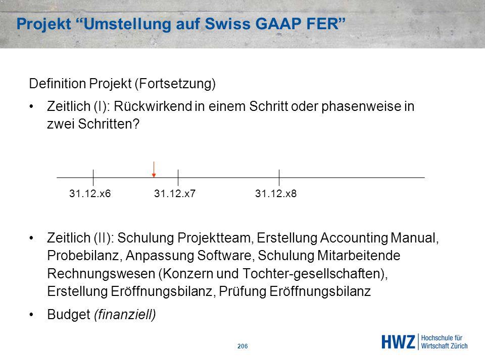 Projekt Umstellung auf Swiss GAAP FER 206 Definition Projekt (Fortsetzung) Zeitlich (I): Rückwirkend in einem Schritt oder phasenweise in zwei Schritt