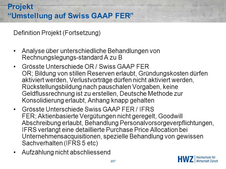 Projekt Umstellung auf Swiss GAAP FER 207 Definition Projekt (Fortsetzung) Analyse über unterschiedliche Behandlungen von Rechnungslegungs-standard A