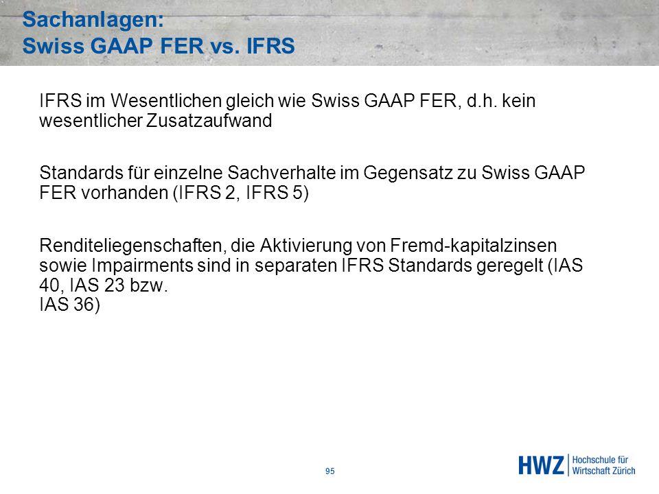 Sachanlagen: Swiss GAAP FER vs. IFRS 95 IFRS im Wesentlichen gleich wie Swiss GAAP FER, d.h. kein wesentlicher Zusatzaufwand Standards für einzelne Sa