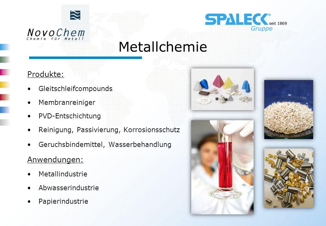 Metallchemie Produkte: Gleitschleifcompounds Membranreiniger PVD-Entschichtung Reinigung, Passivierung, Korrosionsschutz Geruchsbindemittel, Wasserbeh