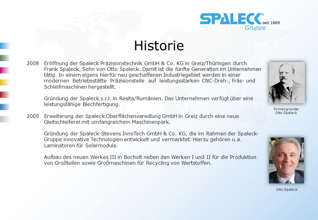 Historie Firmengründer Otto Spaleck Otto Spaleck 2008Eröffnung der Spaleck Präzisionstechnik GmbH & Co. KG in Greiz/Thüringen durch Frank Spaleck, Soh