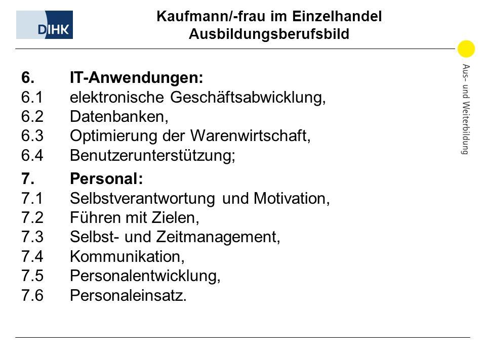 Kaufmann/-frau im Einzelhandel Ausbildungsberufsbild 6.IT-Anwendungen: 6.1elektronische Geschäftsabwicklung, 6.2Datenbanken, 6.3Optimierung der Warenw