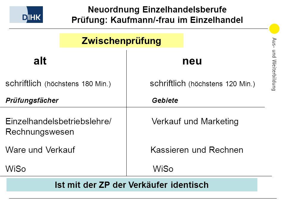 Neuordnung Einzelhandelsberufe Prüfung: Kaufmann/-frau im Einzelhandel alt neu Zwischenprüfung schriftlich (höchstens 180 Min.) schriftlich (höchstens