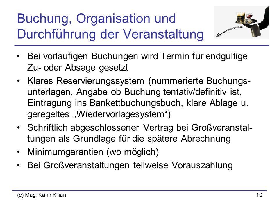 (c) Mag. Karin Kilian10 Buchung, Organisation und Durchführung der Veranstaltung Bei vorläufigen Buchungen wird Termin für endgültige Zu- oder Absage