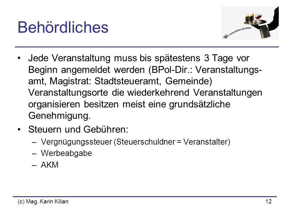 (c) Mag. Karin Kilian12 Behördliches Jede Veranstaltung muss bis spätestens 3 Tage vor Beginn angemeldet werden (BPol-Dir.: Veranstaltungs- amt, Magis